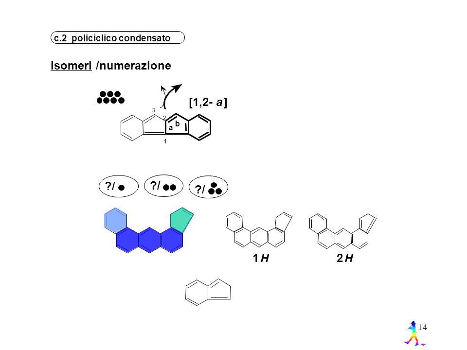 isomeri /numerazione [1,2- a ] / / / 1 H 2